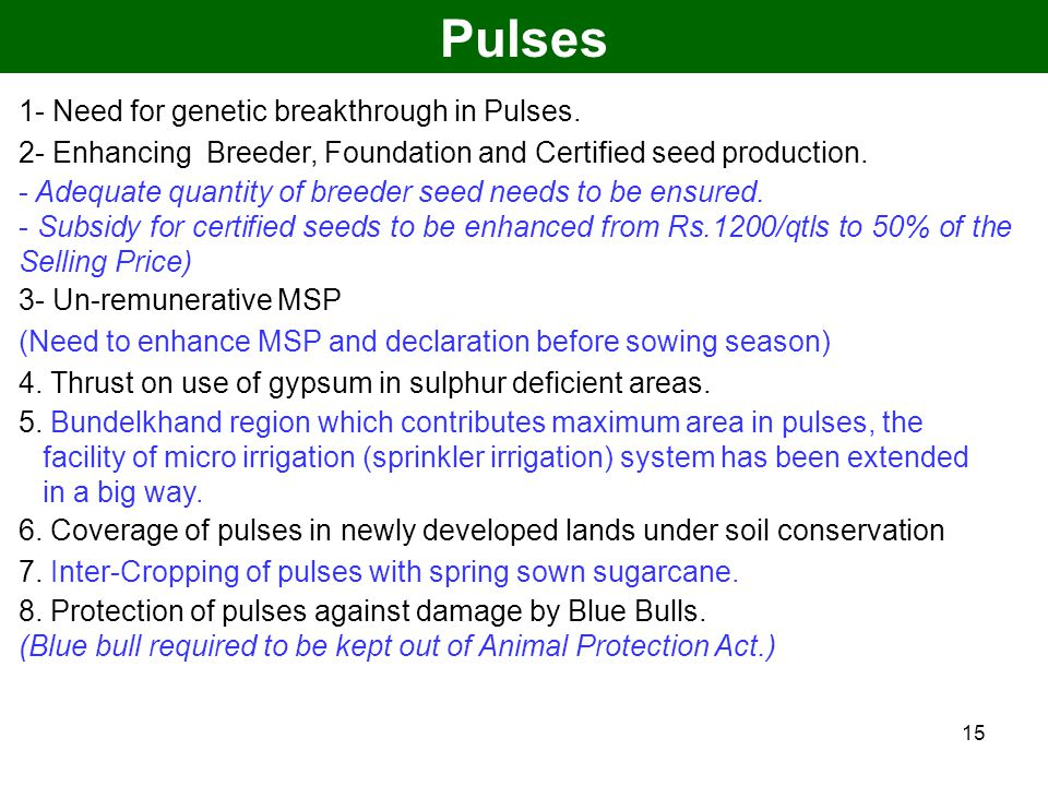 15 1- Need for genetic breakthrough in Pulses. 2- Enhancing Breeder, Foundation and Certified seed production. - Adequate quantity of breeder seed nee