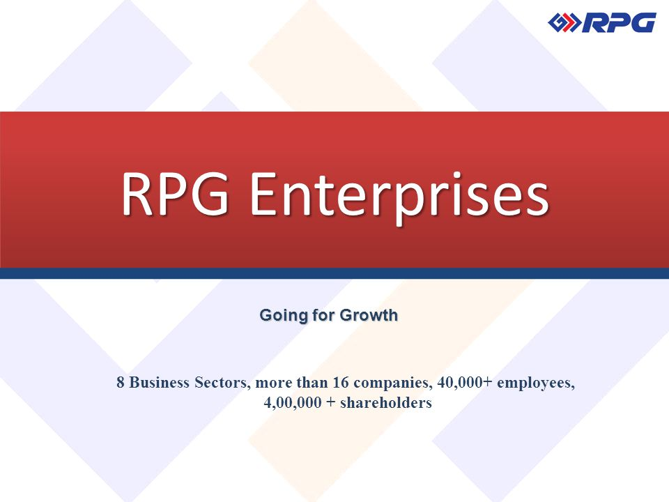 RPG Enterprises Going for Growth 8 Business Sectors, more than 16 companies, 40,000+ employees, 4,00,000 + shareholders