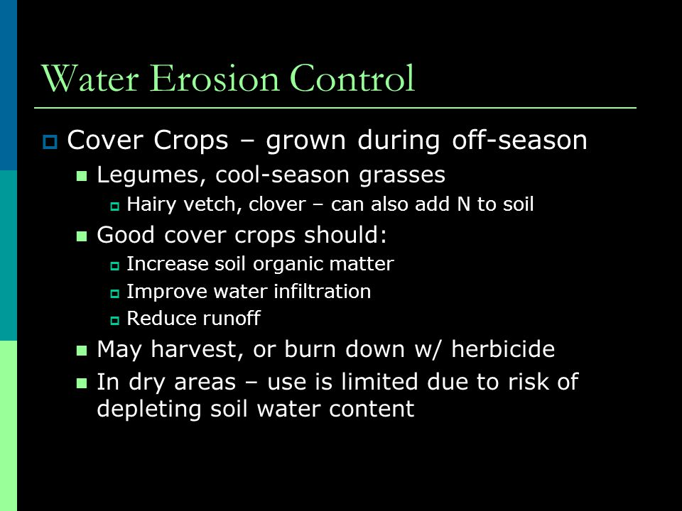 Water Erosion Control  Cover Crops – grown during off-season Legumes, cool-season grasses  Hairy vetch, clover – can also add N to soil Good cover c