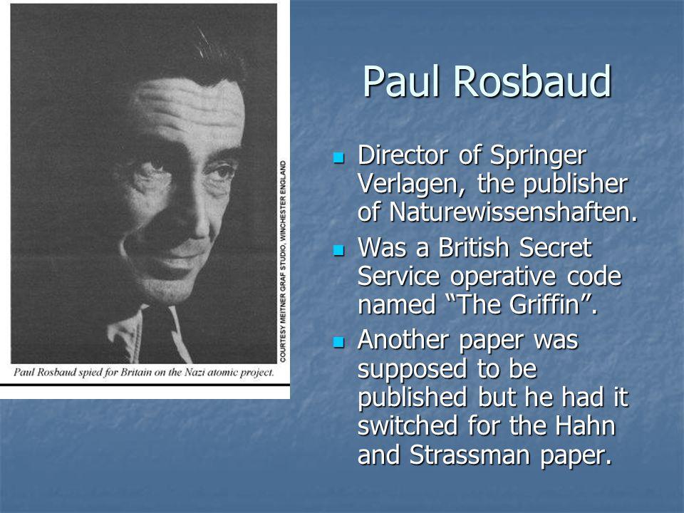 Paul Rosbaud Director of Springer Verlagen, the publisher of Naturewissenshaften.