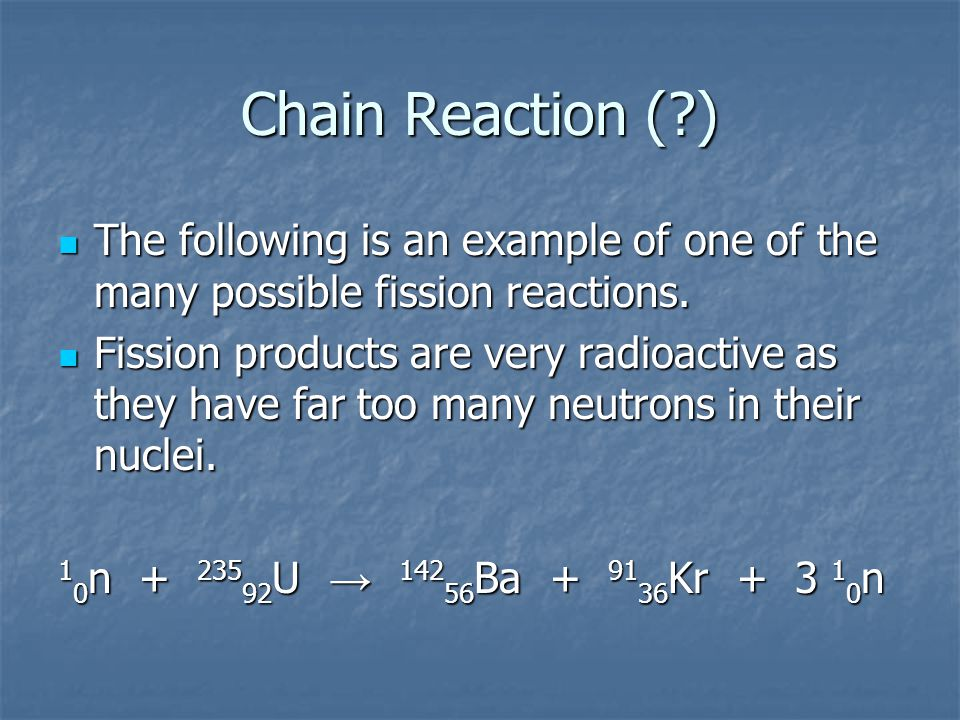 Chain Reaction (?) The following is an example of one of the many possible fission reactions.