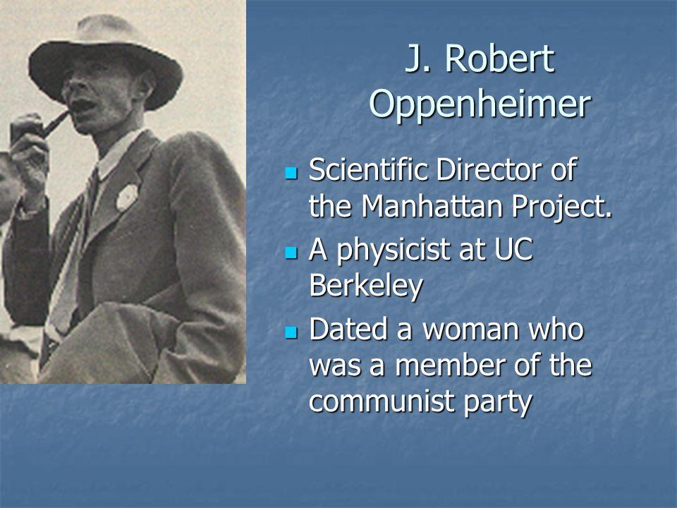 J. Robert Oppenheimer Scientific Director of the Manhattan Project.