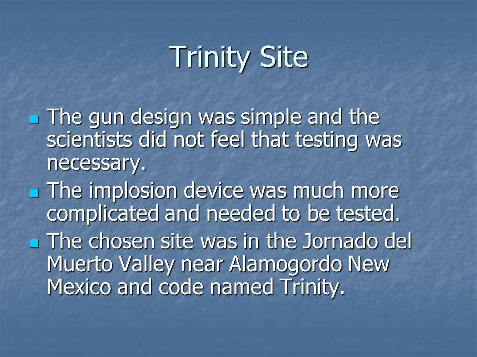 Trinity Site The gun design was simple and the scientists did not feel that testing was necessary.