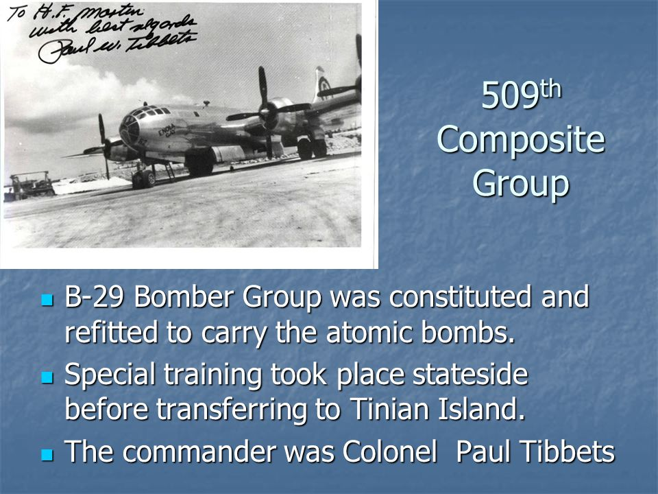 509 th Composite Group B-29 Bomber Group was constituted and refitted to carry the atomic bombs.