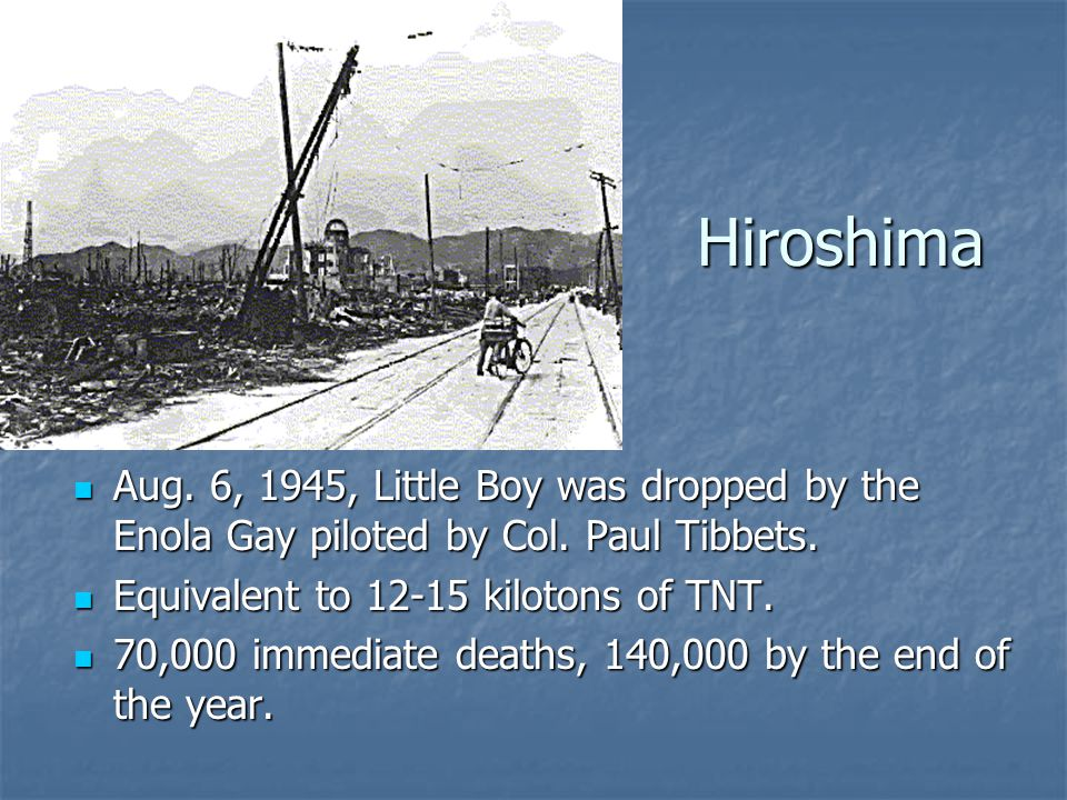 Hiroshima Aug.6, 1945, Little Boy was dropped by the Enola Gay piloted by Col.