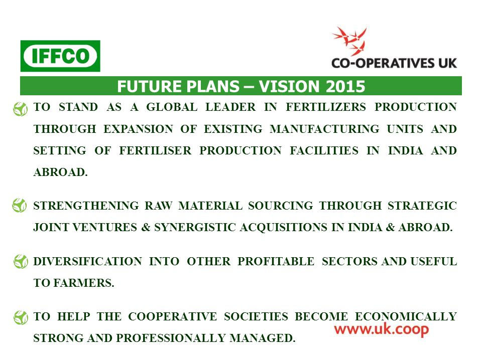 FUTURE PLANS – VISION 2015 TO STAND AS A GLOBAL LEADER IN FERTILIZERS PRODUCTION THROUGH EXPANSION OF EXISTING MANUFACTURING UNITS AND SETTING OF FERT