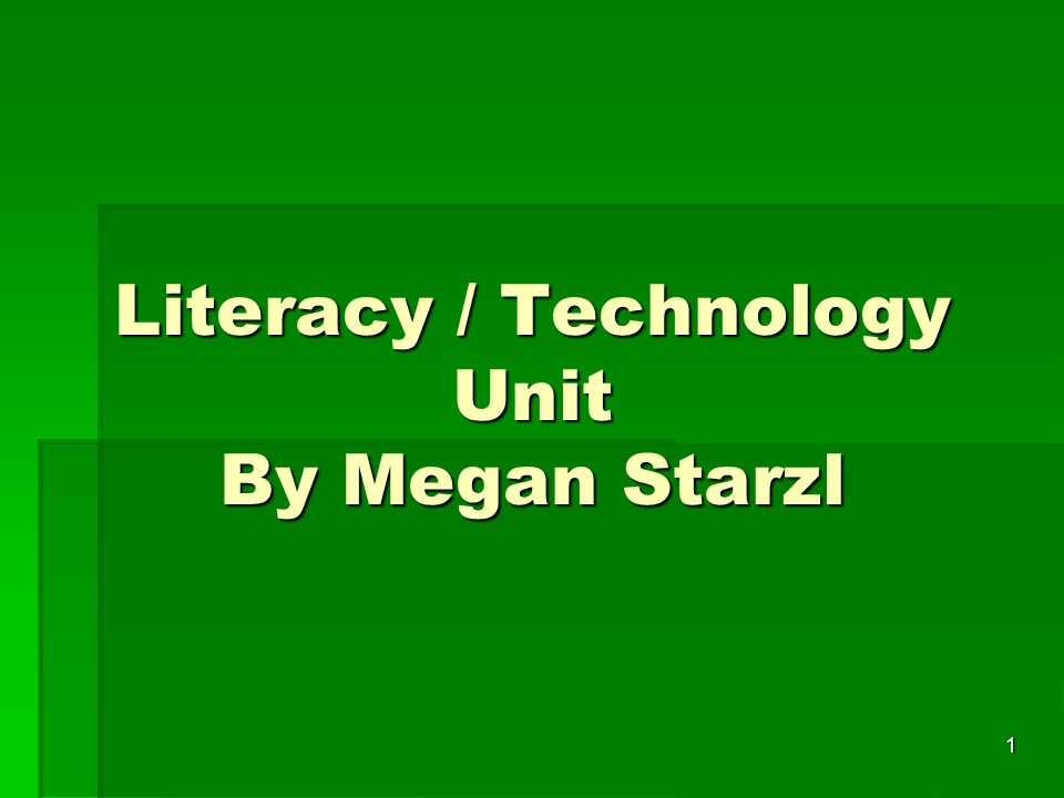 1 Literacy / Technology Unit By Megan Starzl