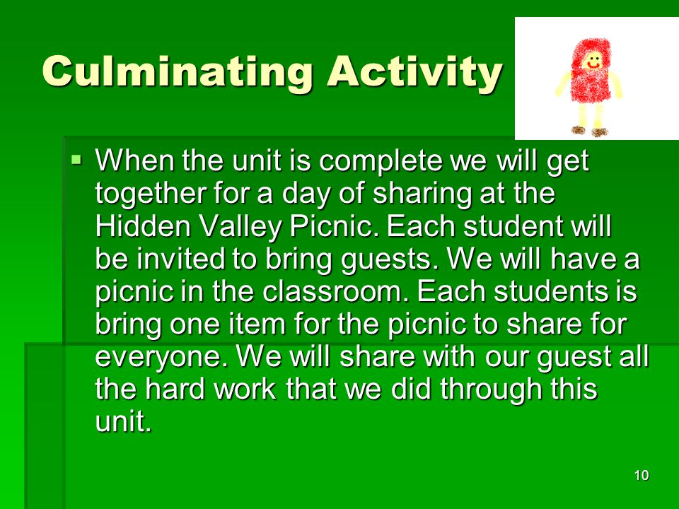 10 Culminating Activity  When the unit is complete we will get together for a day of sharing at the Hidden Valley Picnic.