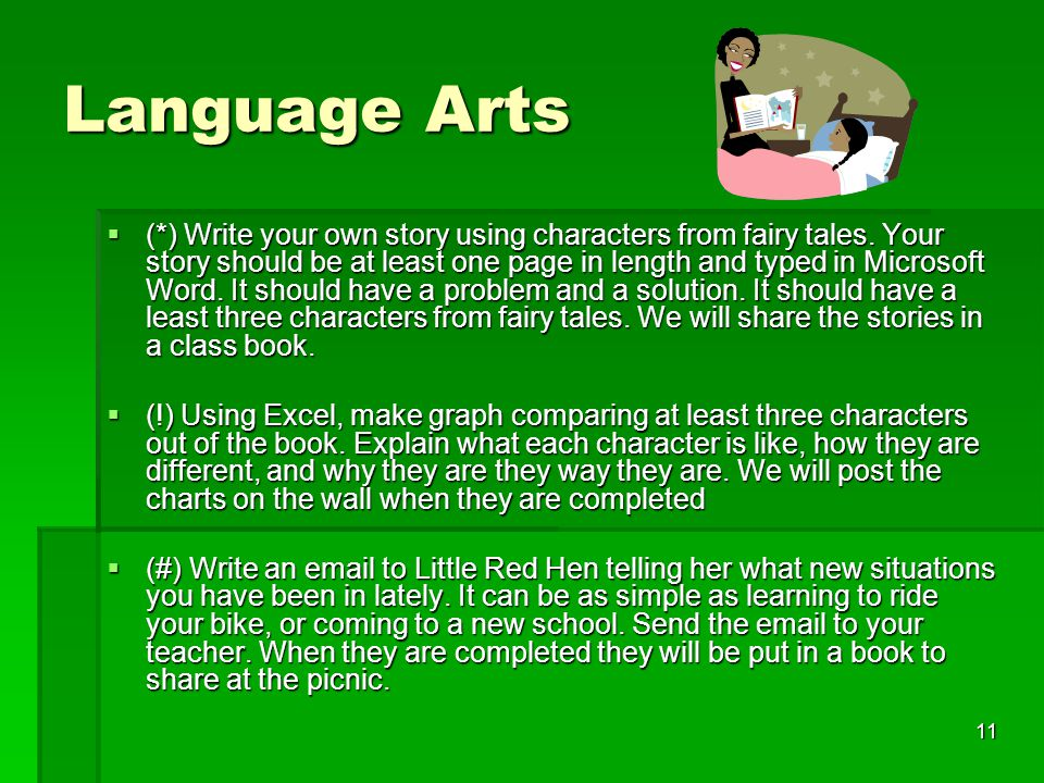 11 Language Arts  (*) Write your own story using characters from fairy tales.
