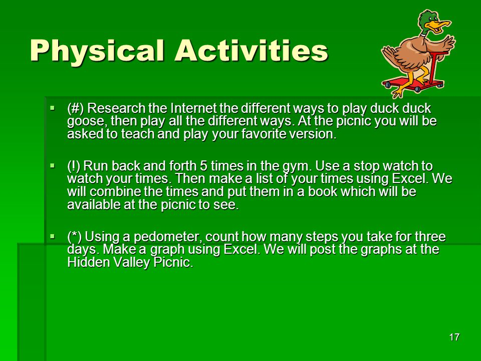 17 Physical Activities  (#) Research the Internet the different ways to play duck duck goose, then play all the different ways.