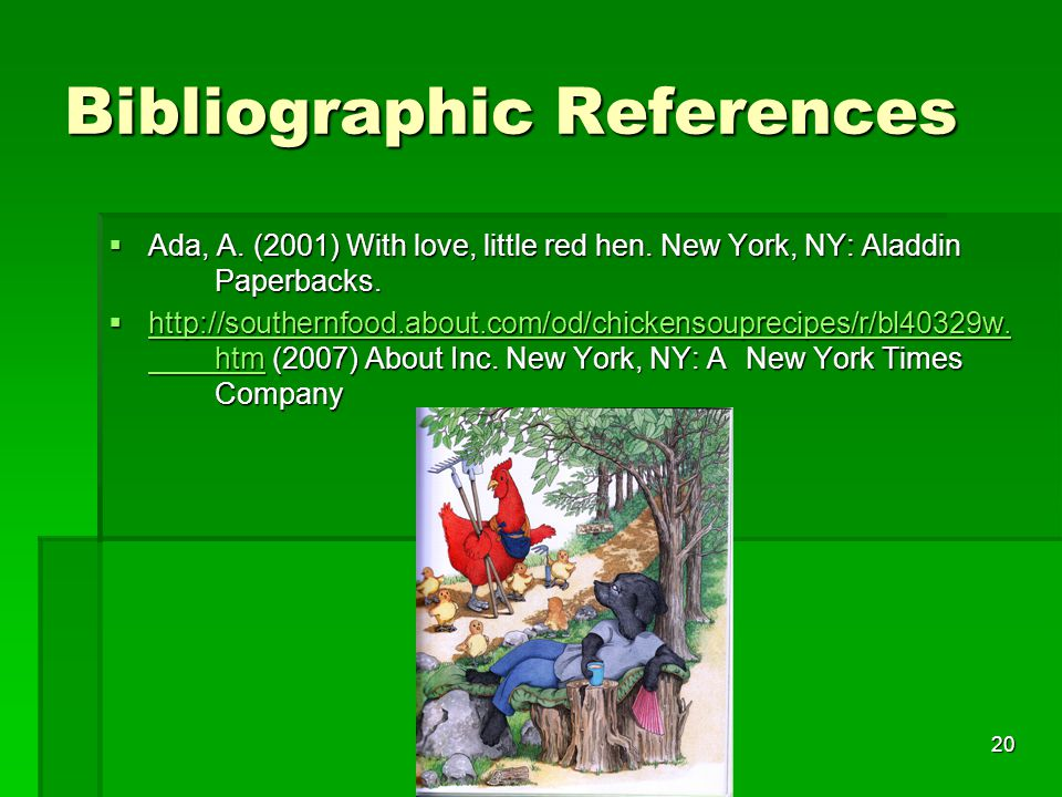 20 Bibliographic References  Ada, A. (2001) With love, little red hen.