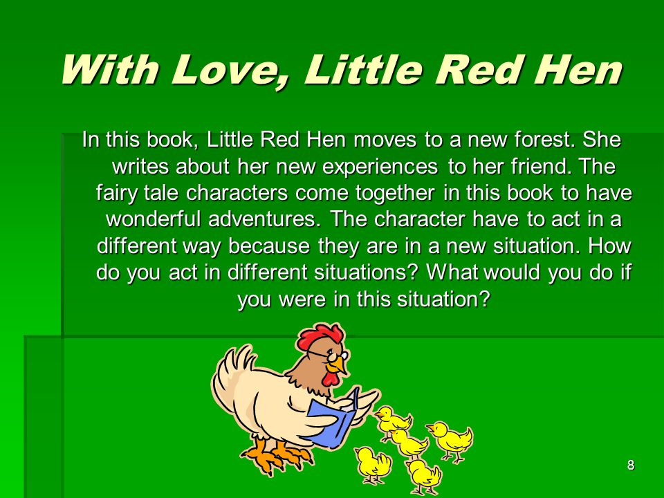 8 With Love, Little Red Hen In this book, Little Red Hen moves to a new forest.