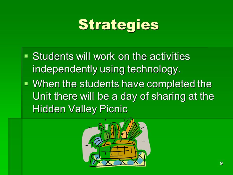 10 Culminating Activity  When the unit is complete we will get together for a day of sharing at the Hidden Valley Picnic.
