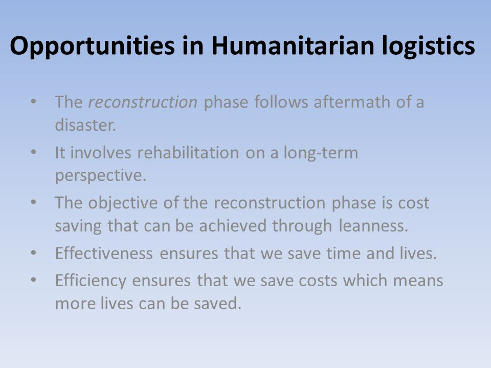 Opportunities in Humanitarian logistics The reconstruction phase follows aftermath of a disaster. It involves rehabilitation on a long-term perspectiv