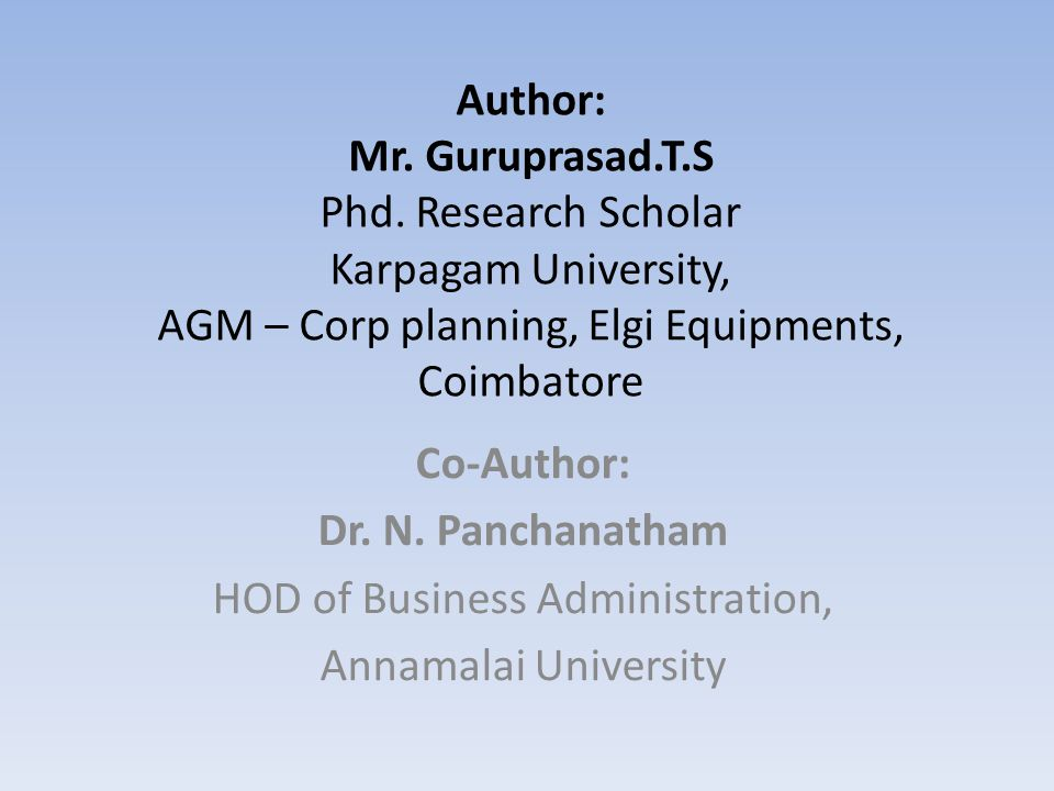 Co-Author: Dr. N. Panchanatham HOD of Business Administration, Annamalai University Author: Mr. Guruprasad.T.S Phd. Research Scholar Karpagam Universi