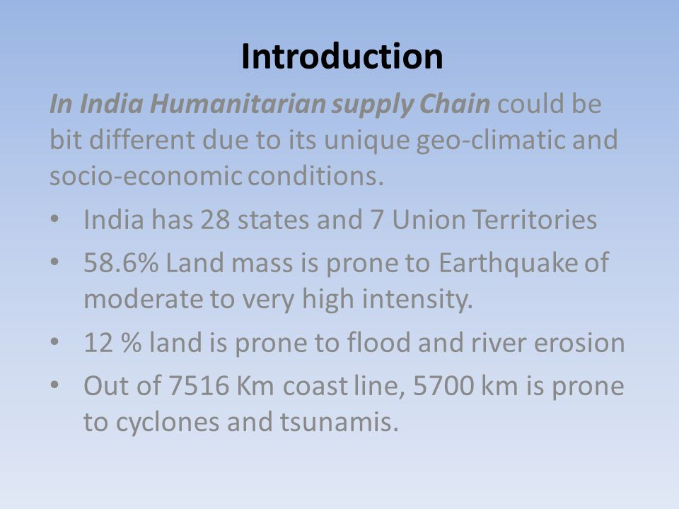 Introduction In India Humanitarian supply Chain could be bit different due to its unique geo-climatic and socio-economic conditions. India has 28 stat