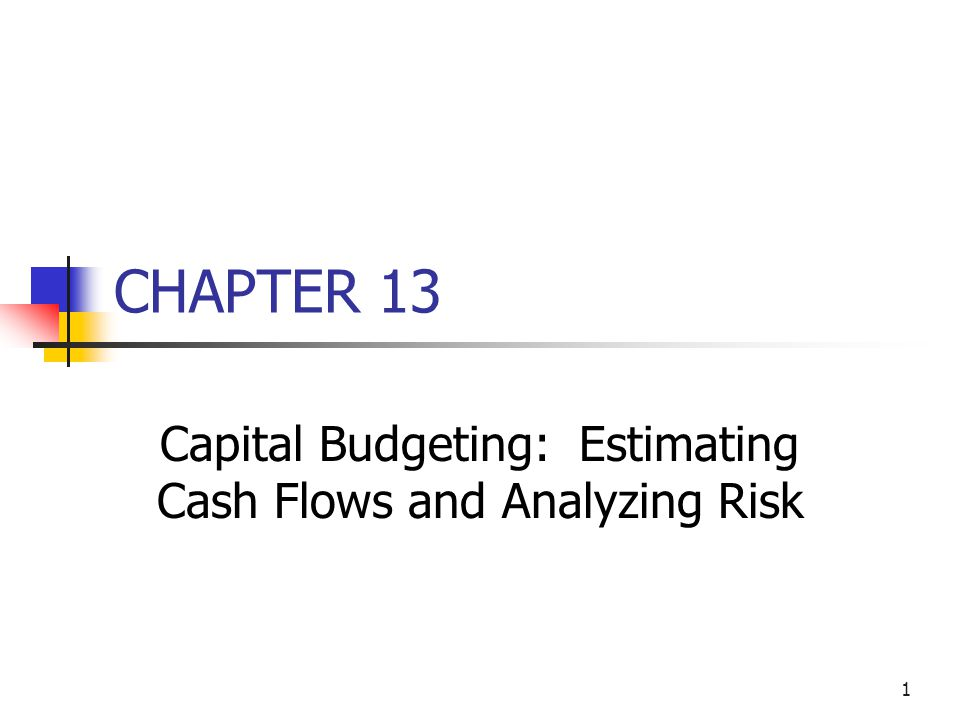 1 CHAPTER 13 Capital Budgeting: Estimating Cash Flows and Analyzing Risk