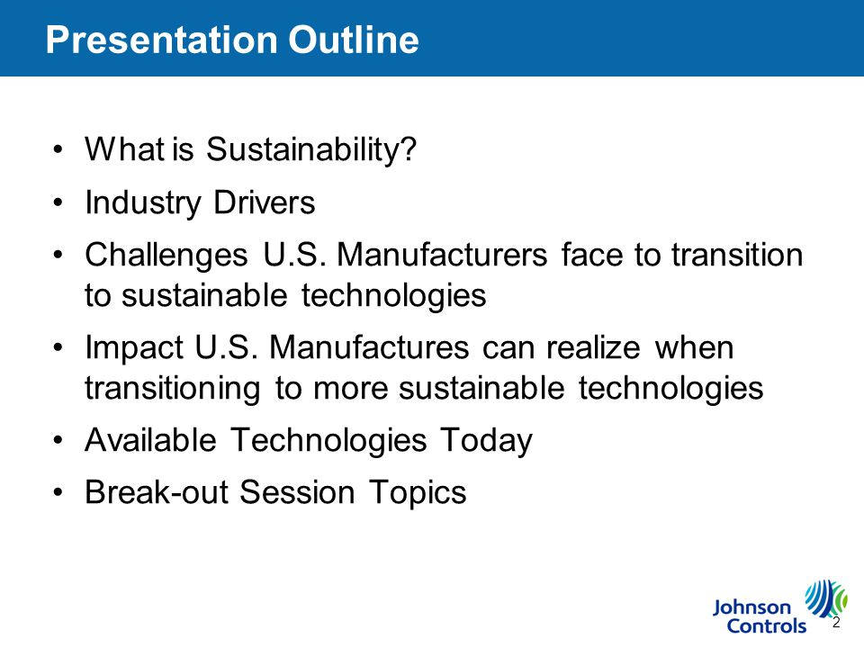 3 Defining Sustainability External Numerous definitions depending on stakeholder's agenda Johnson Controls Definition: Through our actions and offerings, we embrace Environmental, Social and Economic practices that benefit our customers, employees, shareholders, and society as a whole Core Values Ethics Policy ESH Policies Committed management Performance metrics Market position Internal Environmental Stewardship Social Responsibility An Integrated, Balanced Strategic Approach Triple Bottom-line Economic Prosperity
