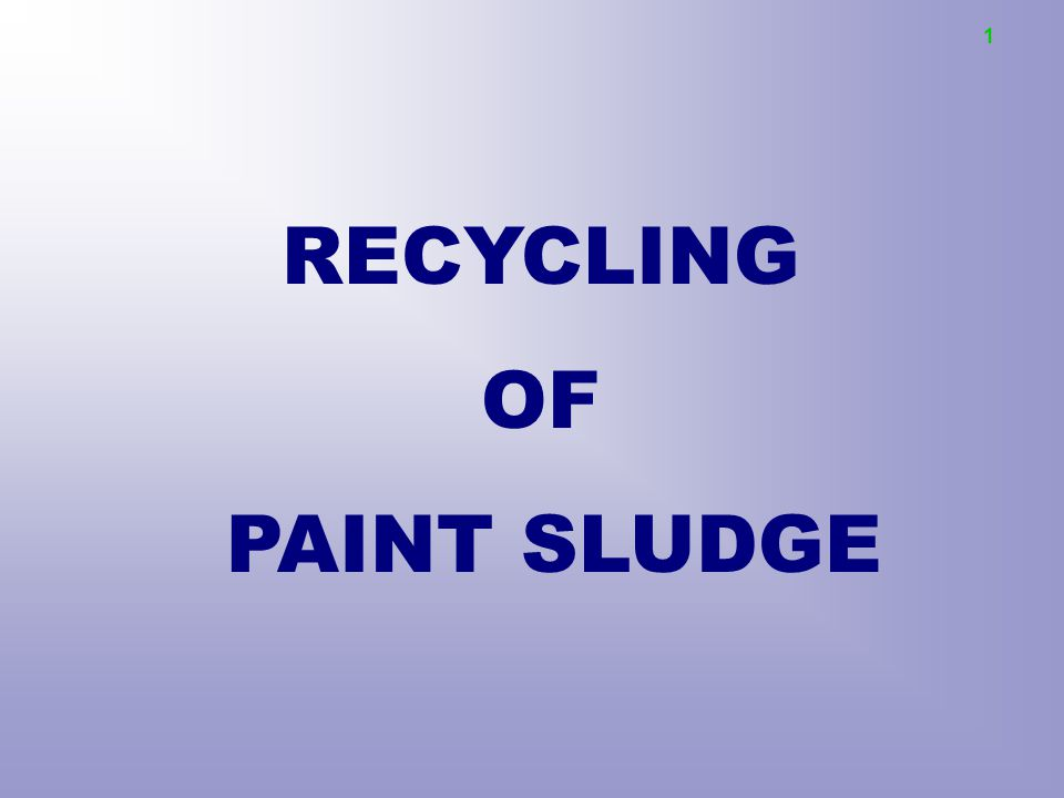 RECYCLING OF PAINT SLUDGE 1