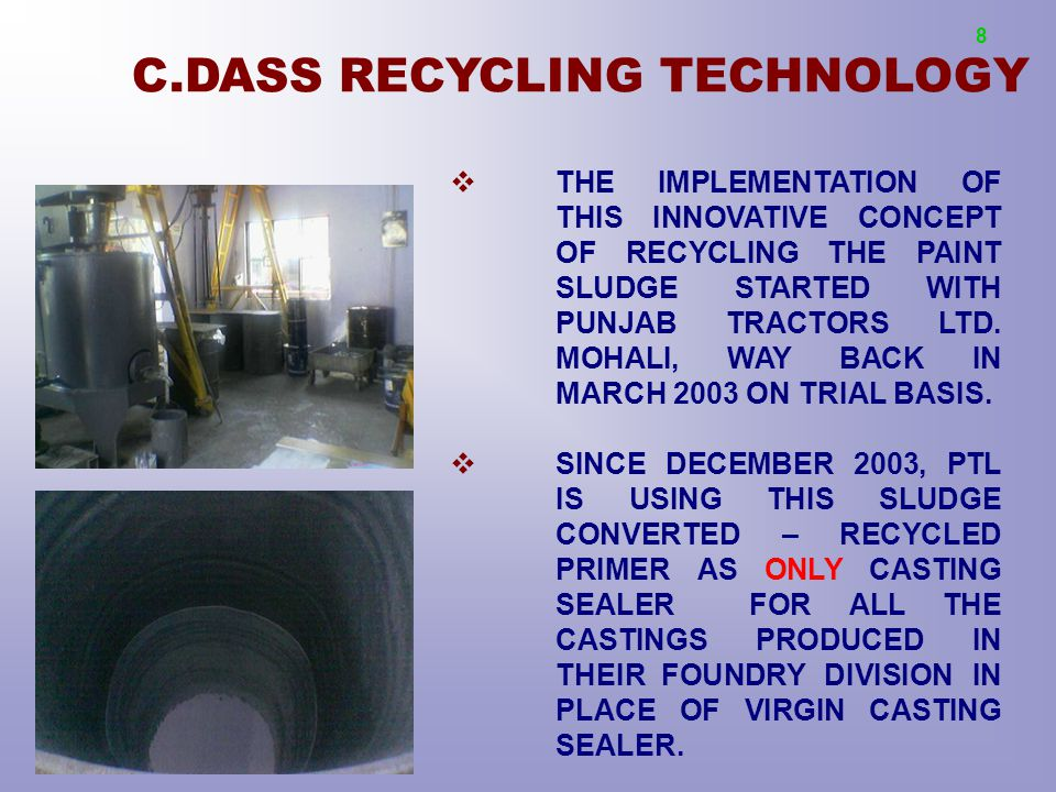 C.DASS RECYCLING TECHNOLOGY  THE IMPLEMENTATION OF THIS INNOVATIVE CONCEPT OF RECYCLING THE PAINT SLUDGE STARTED WITH PUNJAB TRACTORS LTD.
