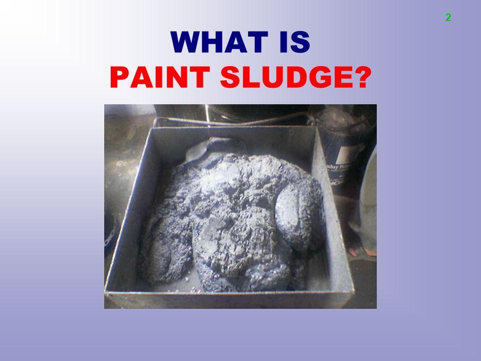 2 WHAT IS PAINT SLUDGE?