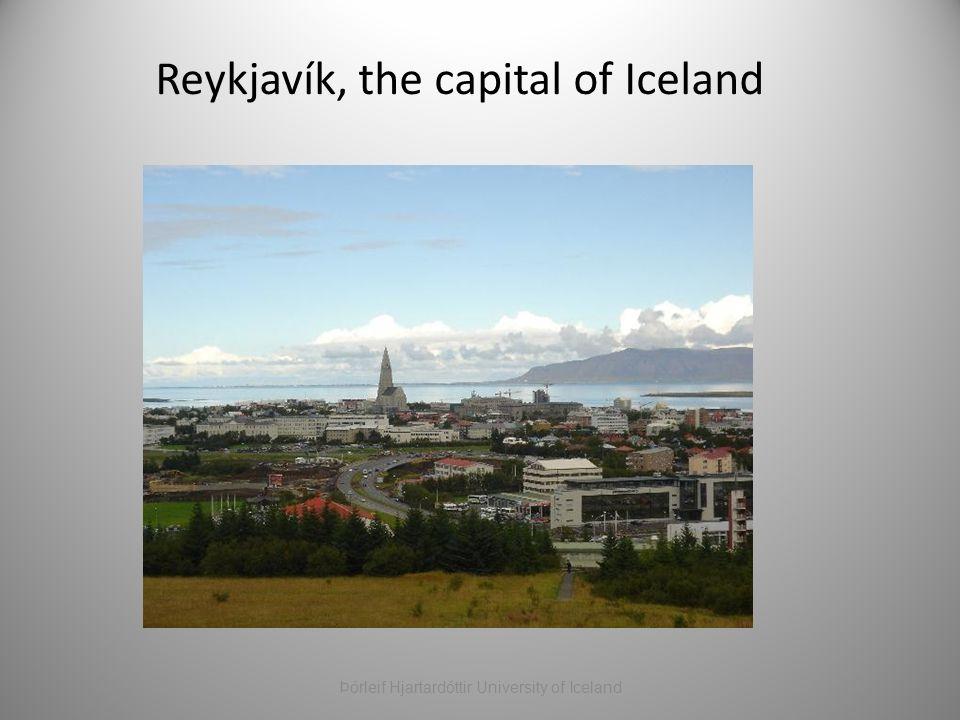 Reykjavík, the capital of Iceland Þórleif Hjartardóttir University of Iceland