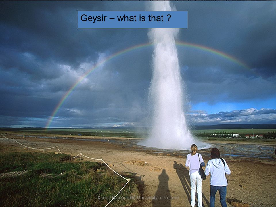 Geysir – what is that Þórleif Hjartardóttir University of Iceland
