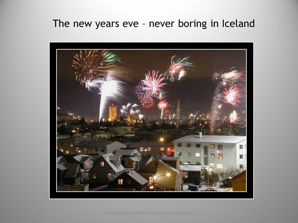 The new years eve – never boring in Iceland Þórleif Hjartardóttir University of Iceland