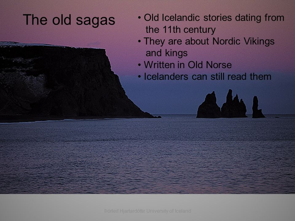 The old sagas Old Icelandic stories dating from the 11th century They are about Nordic Vikings and kings Written in Old Norse Icelanders can still rea