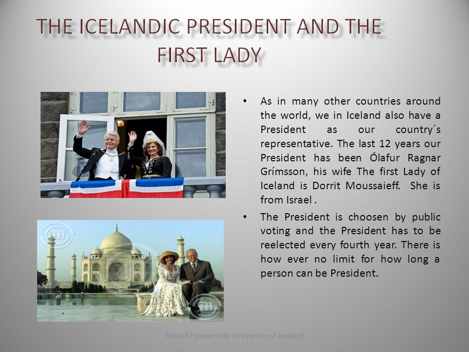 As in many other countries around the world, we in Iceland also have a President as our country´s representative.