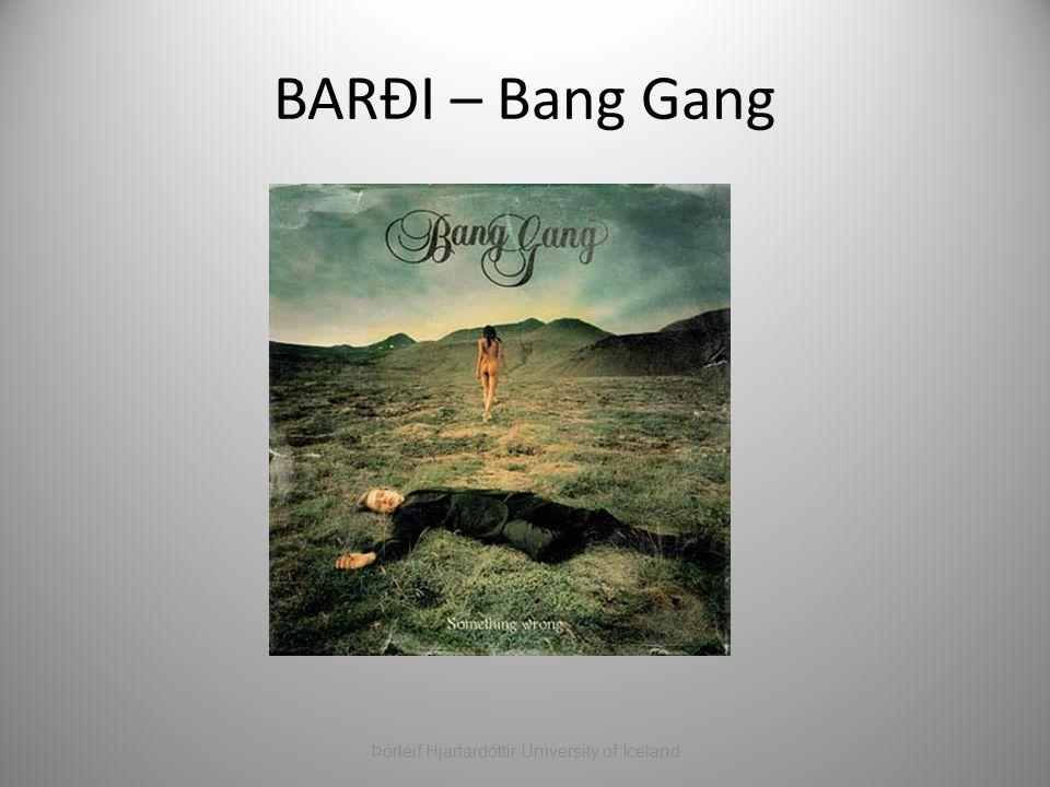 BARÐI – Bang Gang Þórleif Hjartardóttir University of Iceland