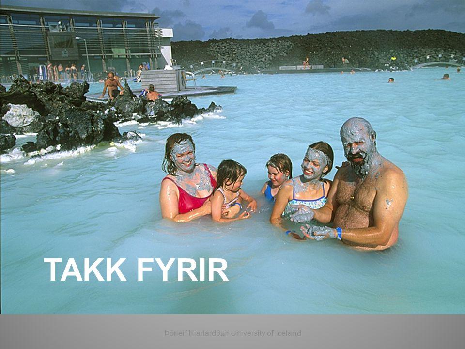 TAKK FYRIR Þórleif Hjartardóttir University of Iceland