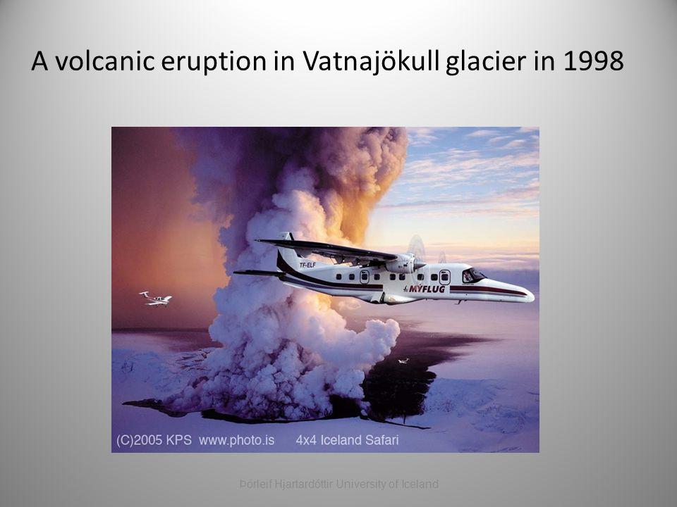 A volcanic eruption in Vatnajökull glacier in 1998 Þórleif Hjartardóttir University of Iceland