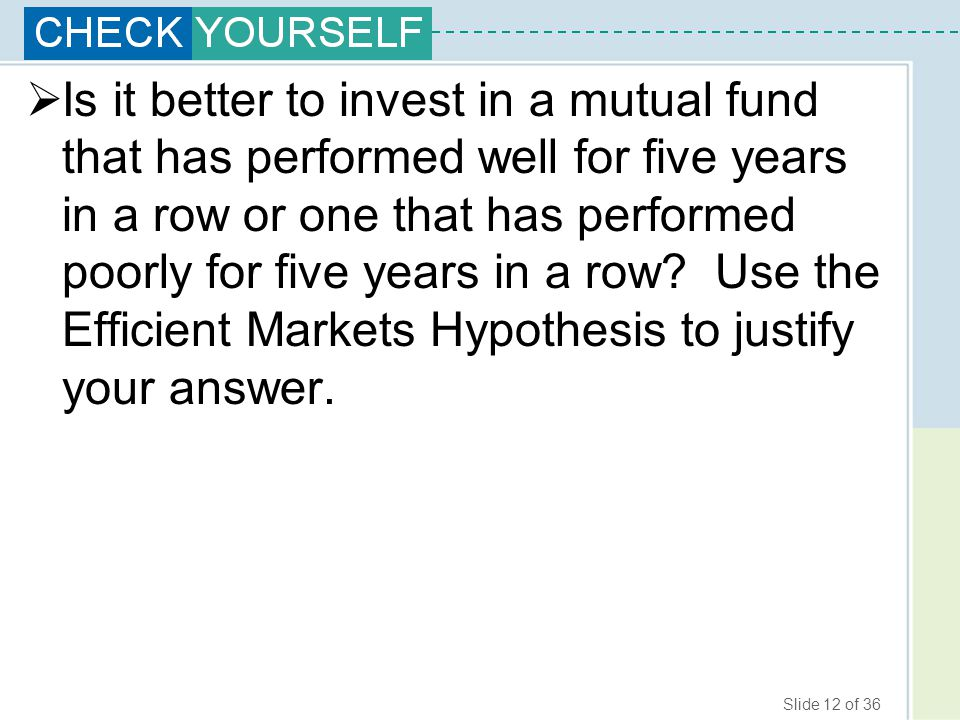 Slide 12 of 36  Is it better to invest in a mutual fund that has performed well for five years in a row or one that has performed poorly for five yea