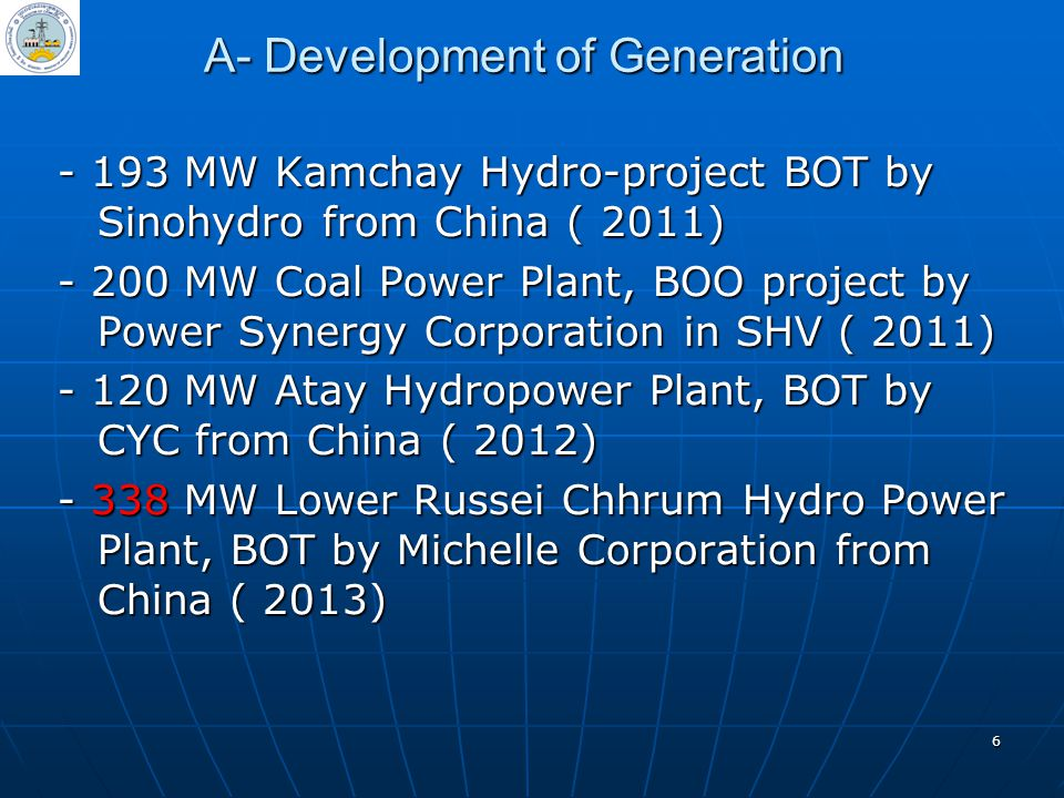 6 - 193 MW Kamchay Hydro-project BOT by Sinohydro from China ( 2011) - 200 MW Coal Power Plant, BOO project by Power Synergy Corporation in SHV ( 2011