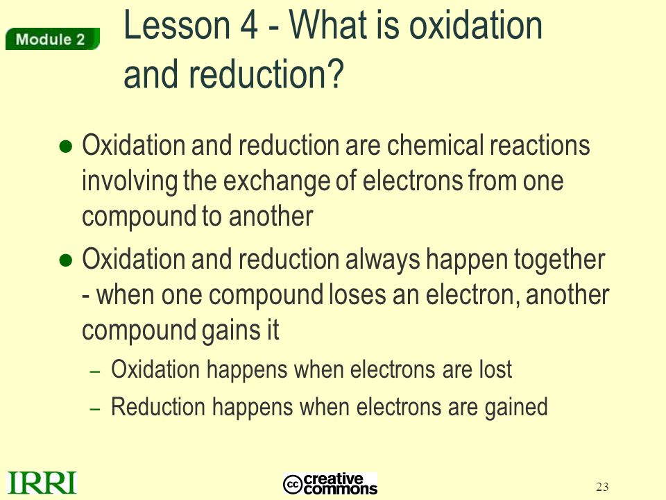 23 Lesson 4 - What is oxidation and reduction? ●Oxidation and reduction are chemical reactions involving the exchange of electrons from one compound t