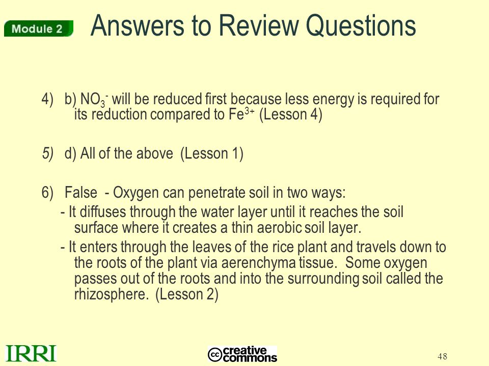 48 Answers to Review Questions 4) b) NO 3 - will be reduced first because less energy is required for its reduction compared to Fe 3+ (Lesson 4) 5) d)