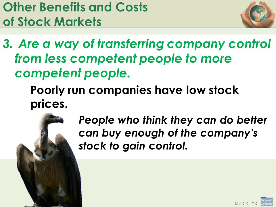 B ACK TO Other Benefits and Costs of Stock Markets 3.Are a way of transferring company control from less competent people to more competent people.