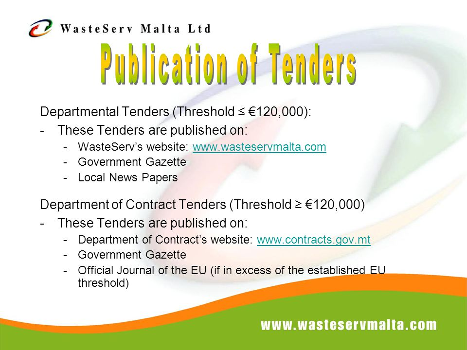 Departmental Tenders (Threshold ≤ €120,000): -These Tenders are published on: -WasteServ's website: www.wasteservmalta.comwww.wasteservmalta.com -Gove