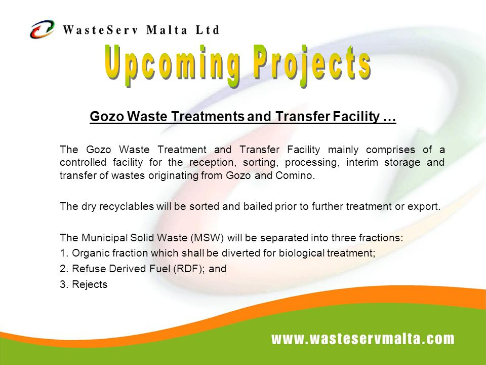 Gozo Waste Treatments and Transfer Facility … The Gozo Waste Treatment and Transfer Facility mainly comprises of a controlled facility for the reception, sorting, processing, interim storage and transfer of wastes originating from Gozo and Comino.
