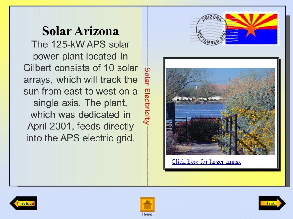 Solar Arizona The 125-kW APS solar power plant located in Gilbert consists of 10 solar arrays, which will track the sun from east to west on a single axis.