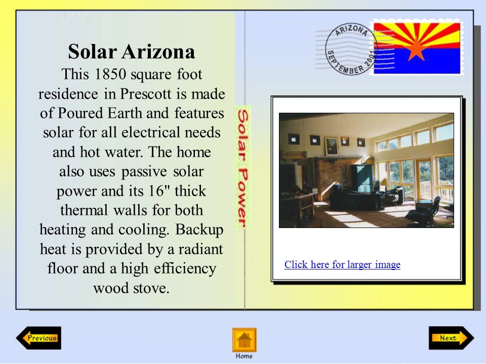 Solar Arizona This 1850 square foot residence in Prescott is made of Poured Earth and features solar for all electrical needs and hot water.