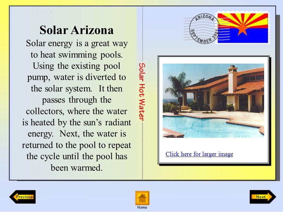 Solar Arizona Solar energy is a great way to heat swimming pools.
