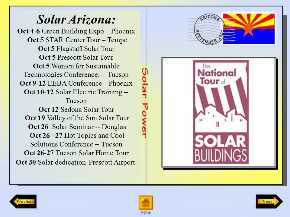 Solar Arizona: Oct 4-6 Green Building Expo – Phoenix Oct 5 STAR Center Tour – Tempe Oct 5 Flagstaff Solar Tour Oct 5 Prescott Solar Tour Oct 5 Women for Sustainable Technologies Conference.
