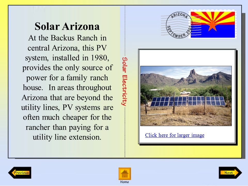 Solar Arizona At the Backus Ranch in central Arizona, this PV system, installed in 1980, provides the only source of power for a family ranch house.