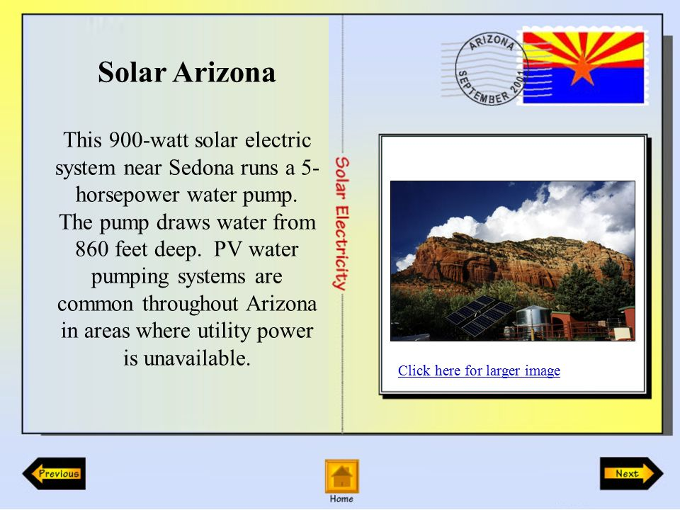 Solar Arizona This 900-watt solar electric system near Sedona runs a 5- horsepower water pump.