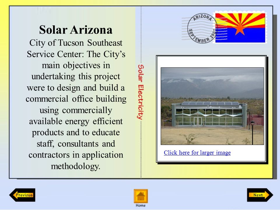 Solar Arizona City of Tucson Southeast Service Center: The City's main objectives in undertaking this project were to design and build a commercial office building using commercially available energy efficient products and to educate staff, consultants and contractors in application methodology.