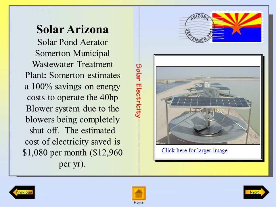 Solar Arizona Solar Pond Aerator Somerton Municipal Wastewater Treatment Plant: Somerton estimates a 100% savings on energy costs to operate the 40hp Blower system due to the blowers being completely shut off.
