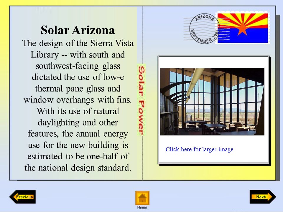 Solar Arizona The design of the Sierra Vista Library -- with south and southwest-facing glass dictated the use of low-e thermal pane glass and window overhangs with fins.