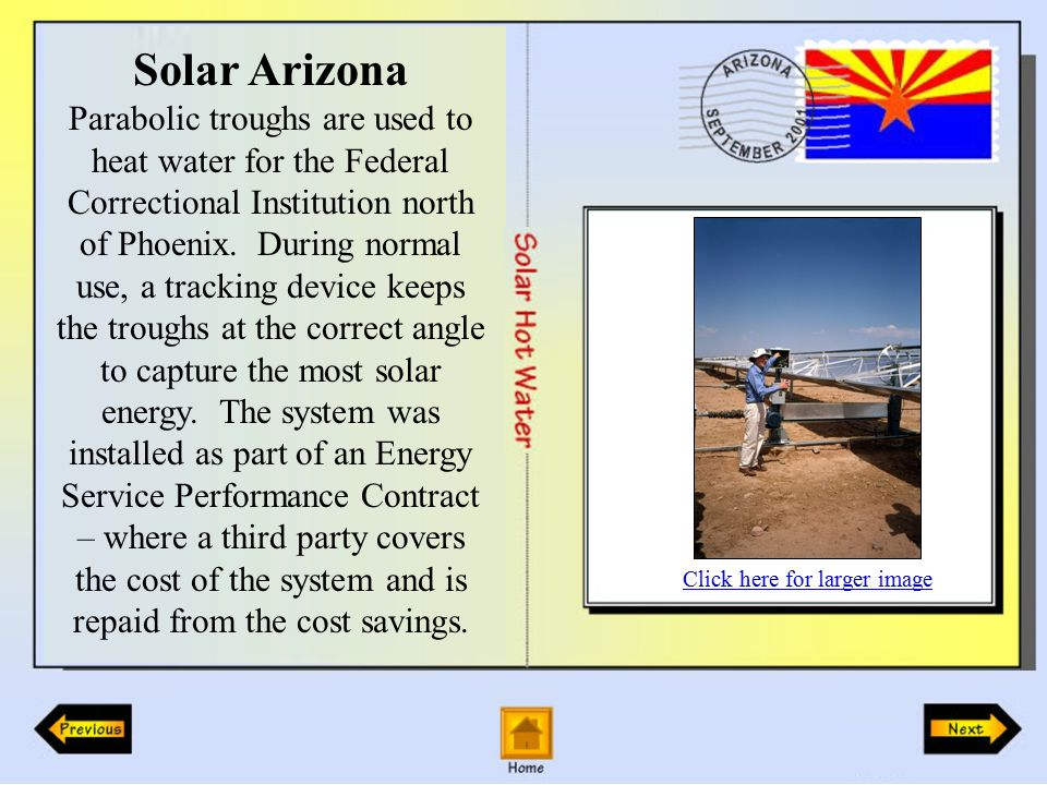 Solar Arizona Parabolic troughs are used to heat water for the Federal Correctional Institution north of Phoenix.